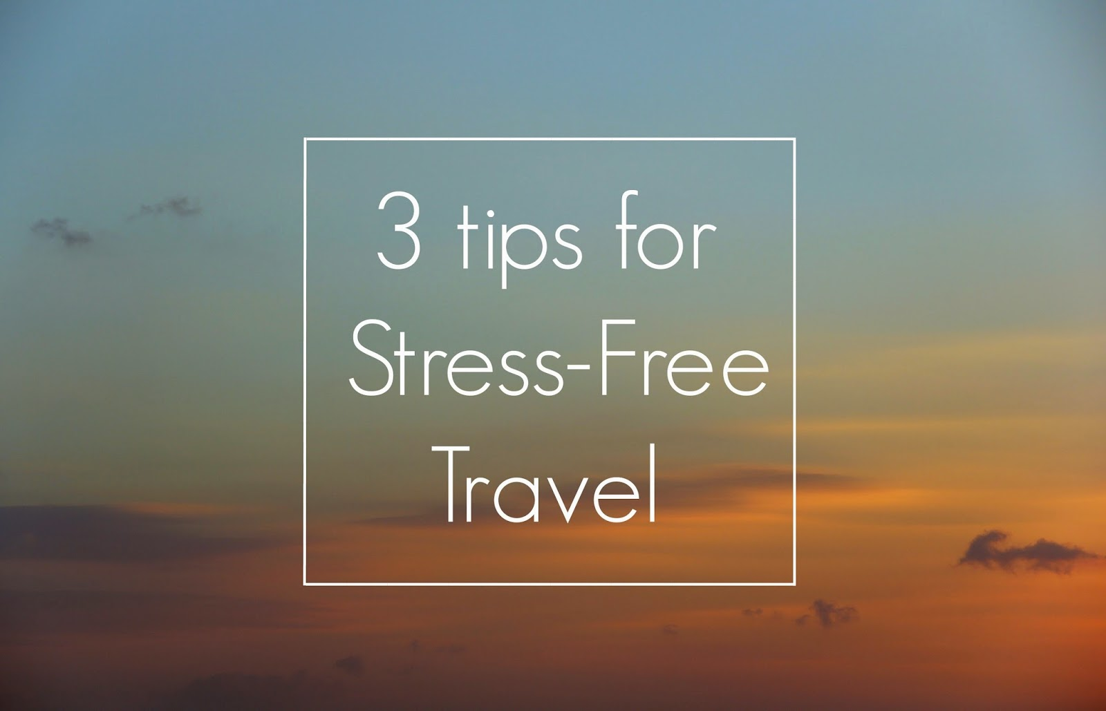 3 tips for Stress-Free Travel