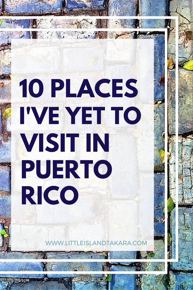10 places I've yet to visit <br>in Puerto Rico